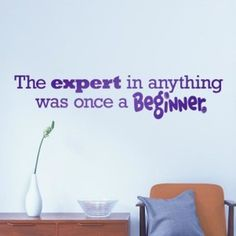 Great quote for classroom, homeschool room, gym, etc. The Expert in anything was once a Beginner Wall Quote Decal http://cozywallart.com #wall #quotes