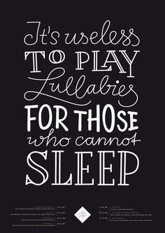 It's useless to play lullabies for those who cannot sleep - Lettering by Sascha Timplan #typography #tipografia #quote #inspiration