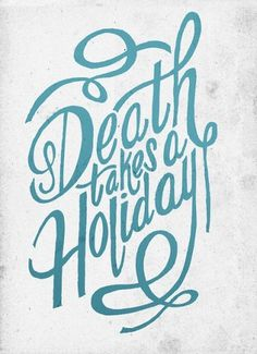 Death takes a holiday | Flickr - Photo Sharing! #lettering #typography