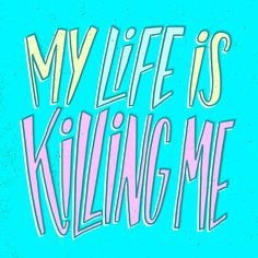 My life is killing me - Lettering by Josh LaFayette #quote #funny #typography