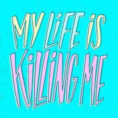 My life is killing me - Lettering by Josh LaFayette