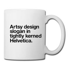 """Artsy design slogan in tightly kerned Helvetica"" Coffee/Tea Mugs #design #mug #coffee #helvetica #typography"