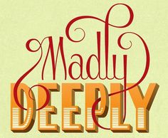 All sizes | Madly Deeply | Flickr - Photo Sharing! #type #lettering #typography