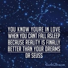 """You know you're in love when you can't fall asleep because reality is finally better than your dreams."" Dr. Seuss #love quotes"