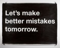 Let's Make Better Mistakes Tomorrow. #quote #typography