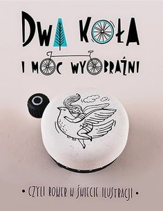 Zaczarowana Walizka: Dwa koła i moc wyobraźni - prezentacja / Two wheels and power of imagination - presentation #wheels #lettering #bicycle #workshop #bird #illustration #poster #cycling #bell