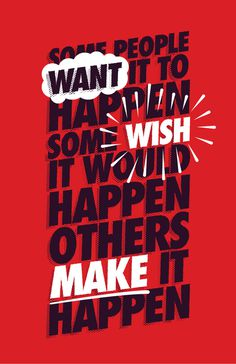 """Some people want it to happen, some wish it would happen, others make it happen."" #design #graphic #poster #typography"