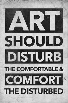 Art should disturb the comfortable & comfort the disturbed #design #art #typography #poster #graphics