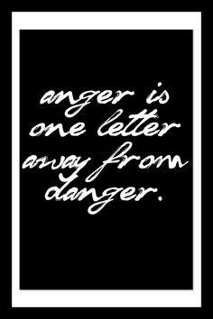 Anger/Danger #inspiration #quotes #typography