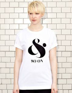 AND SO ON ... - white t-shirt - women | NATRI - Shirt Label #modern #print #design #shirt #ampersand #minimal #type #typography