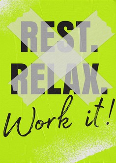 REST. RELAX. WORK IT!