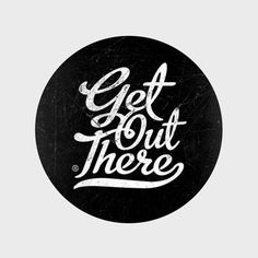 Get Out There #handdrawn #typo #swashes #typography