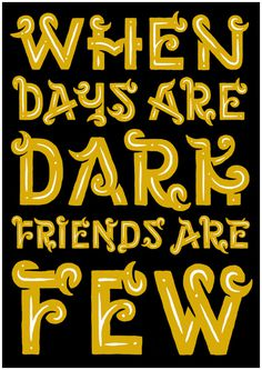 """When Days Are Dark, Friends Are Few"" By Muti #lettering #typeface #type #hand #typography"