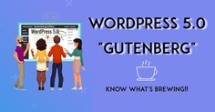 WordPress 5.0 & Gutenberg Editor: Everything You Need To Know