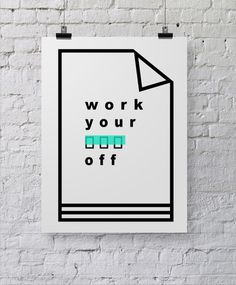 Work Your Ass Off - Minimal Poster Design by Claudia Argueta