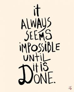 It Always Seems Impossible Until It's Done Deluxe by theloveshop #sign #type #handwritten