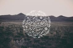 Be Brave - Lettering by Noel Shiveley