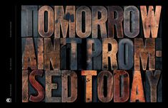 Tomorrow ain't promised today #skill #design #letterpress #craftsmanship #quality #type #typography