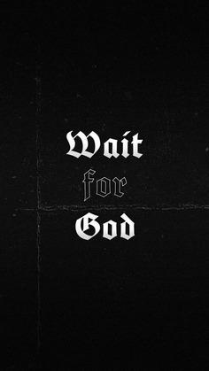 Wait For God
