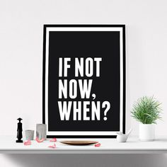 If not now, when? #inspirational #quote #art