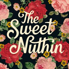 Sweetnuthin #roses #sweet #illustration #type #nothing #flowers