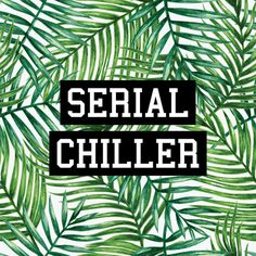 I'm a serial chiller (artwork by Text Guy)