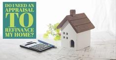 Do I need an appraisal to refinance my home
