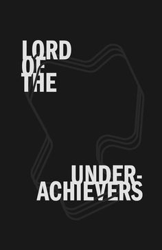 Black poster with white type saying Lord of the underachievers.