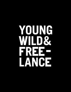 Young, Wild & Freelance by wordsbrand