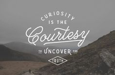 Curiosity Is The Courtesy To Uncover The Truth #type #lettering #hand #typography