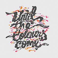 Until The Colours Come #nicko #phillips #lettering #flying #paint #liquid #typism #lotus #typography