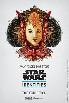 The Star Wars Identities exhibit is fast... | Rampaged Reality #naboo #padm #trilogy #wars #exhibition #original #star #poster #amidala