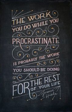 The work you do while you procrastinate is probably the work you should be doing for the rest of your life. (Jessica Hische). #quote #inspiration #typography