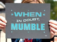 Dribbble - A Doubtful Mumble by 55 Hi's #doubtful #quote #mumble #print #when #doubt #typography
