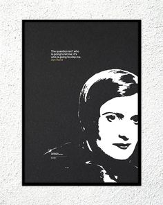 "Print - Ayn Rand: ""The question isn't who is going to let me; it's who is going to stop me."" #print #design #screenprint #quotes #kickstarter"