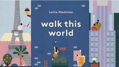 Walk this World by Lotta Nieminen #around #design #world #book #illustrations #the #kids #nieminen #lotta