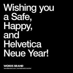 "Thanks for making this past year so awesome and heres to one Helvetica of a 2014!nCheers,The WORDS BRAND"" Team #inspiration #white #black #and #helvetica #typography"