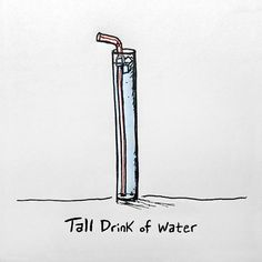 Tall Drink of Water #ink #water #illustration #pen #paper #sketch
