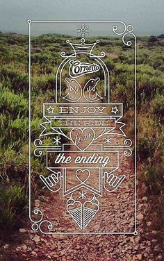 Enjoy the ride, love the ending #design #graphic #typography