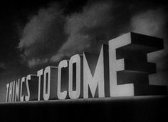 Things to Come (1936) Title Card #movie #lettering #title #card #vintage #type