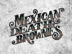 Dribbble - Mexican Death Brownies by Matt Redway #typography #hand #drawn