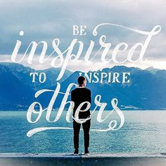 Be Inspired to Inspire Others #typography #hand lettering