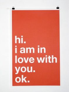 hi. i am in love with you. ok. | Colossal #valentines #prints #poster #helvetica #love
