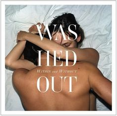 "Washed Out – ""Eyes Be Closed"" 