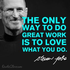 The only way to do great work is to love what you do. Steve Jobs #motivation #success #quotes