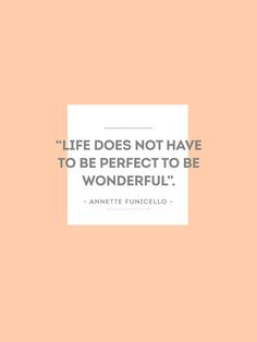 """Life does not have to be perfect to be wonderful"". - Annette Funicello - #quote #minimal"