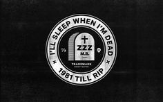 Dribbble - sleep_when_texture_r1.jpg by Mikey Burton #mikey #badge #sleep #tombstone #logo #skull #burton