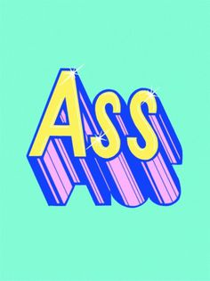 Typeverything.com - ASS by beautifulswearwords. - Typeverything #typography #ass