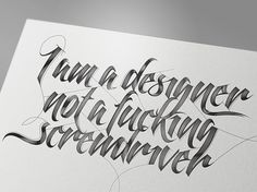 I am a designer, not a fuc***g screwdriver on Typography Served #ink #white #script #quote #black #and #typography