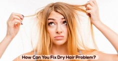 how can you fix dry hair problem